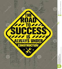 Road To Success Quotes The Road To Success Is Always Under Construction Inspiring Creative 98