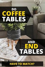 do coffee tables and end tables have to