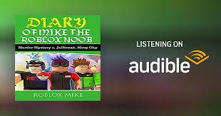 If you have any questions regarding roblox murder mystery 2, feel free to ask in the comments below. Diary Of Mike The Roblox Noob Murder Mystery 2 Jailbreak Meepcity Complete Story By Roblox Mike Audiobook Audible Com