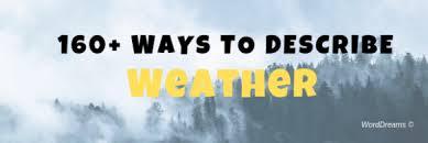 160 Ways To Describe Weather Worddreams