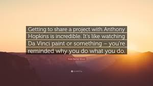 "Da Vinci Quotes Inspiration Evan Rachel Wood Quote ""Getting To Share A Project With Anthony"