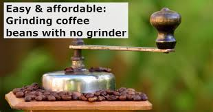 Grinding your own coffee brings a flavor for coffee lover; 8 Ultimate Methods To Grind Coffee Beans Without A Grinder Owly Choice