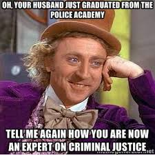 oh, your husband just graduated from the police academy tell me ... via Relatably.com