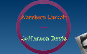 Jefferson Davis Vs Abraham Lincoln Chart Civil War Abraham Lincoln Vs Jefferson Davis By Corinne
