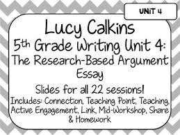 lucy calkins unit plans th grade writing unit research based  lucy calkins unit plans 5th grade writing unit 4 research based argument essay