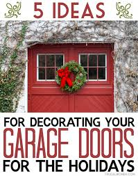 5 ideas for decorating your garage doors for the holidays outdoor decor done right