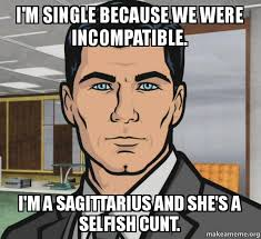 I'm single because we were incompatible. I'm a Sagittarius and ... via Relatably.com