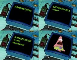 Don't know if I agree, I'm just posting it. | Surprised Patrick ... via Relatably.com