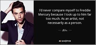 Freddie Mercury Quotes 39 Wonderful Mika Quote I'd Never Compare Myself To Freddie Mercury Because I