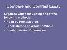 informational and explanatory writing writing a compare and  10 compare and contrast essay organize your essay using one of the following methods point by point method block method or whole to whole similarities and