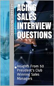Medical Sales Interview Questions Acing Sales Interview Questions Insights From 50 Presidents Club Winning Sales Managers