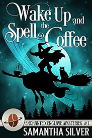 Where is the stress in coffee? Wake Up And Spell The Coffee Enchanted Enclave Mystery Book 1 By Samantha Silver