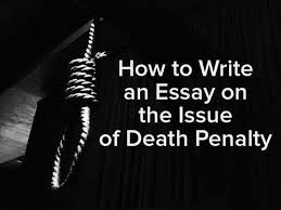the best arguments against death penalty ideas  do not miss your chance to write a good essay on death penalty if you