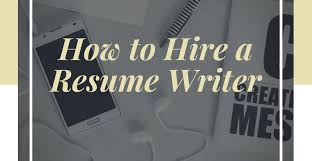 How To Hire A Resume Writer If You Want A Resume That S Going To Get