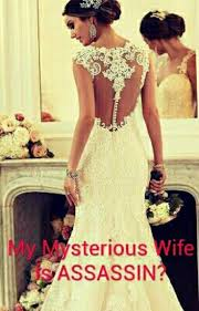 My Mysterious Wife Is Assassin Kiesha Claire Wattpad Gorgeous Stup Wife