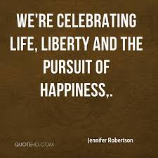 Jennifer Robertson Quotes QuoteHD New Life Liberty And The Pursuit Of Happiness Quote
