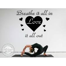 Inspirational Quote Breathe It All In Love It All Out