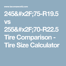 Tire Size Chart Comparison 245 75 R19 5 Vs 255 70 R22 5 Tire Comparison Tire Size