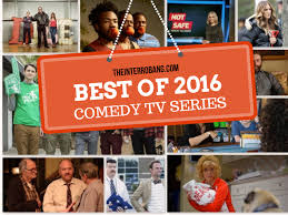 tv shows 2016 comedy. once again, 2016 had brought us too many great comedy television shows to choose from, so if you\u0027re not on the list, it doesn\u0027t mean we don\u0027t love and adore tv interrobang