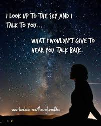 I Look Up At The Sjy To Talk To You I Would Give Anything To Hear Stunning Missing Quotes For Loved Ones