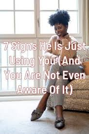7 Signs He Is Just Using You (And You Are Not Even Aware Of It) by  siterelation.ga in 2020 | Just in case