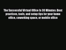 virtual office tools. The Successful Virtual Office In 30 Minutes: Best Practices Tools And Setup  Tips For Your Home - Video Dailymotion Virtual Office I