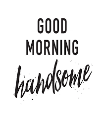 Good Morning Handsome Quotes Best Of Good Morning Handsome Inspirational Quote Typography Love