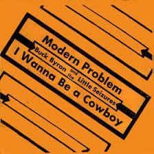 OLD, WEAK BUT ALWAYS A WANKER - THE PUNK YEARS: BUCK BYRON & THE LITTLE  SEIZURES - Modern Problem / I Wanna Be A Cowboy