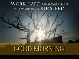 Good Morning Work Quotes Best Of Work HardGood Morning