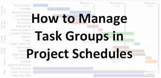 Project Schedules How To Manage Task Groups In Project Schedules