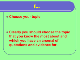 the analytical response essay a strategy for success ppt  choose your topic clearly you should choose the topic that you know the most about and which you have an arsenal of quotations and evidence for