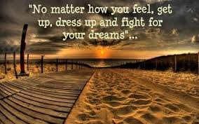 Fight For Your Dreams Quotes Best of Moving On Quotes No Matter How You Feel Get Up Dress Up And