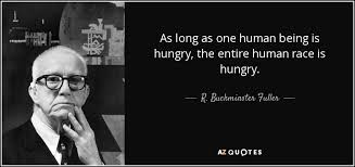 Hungry Quotes Interesting R Buckminster Fuller Quote As Long As One Human Being Is Hungry