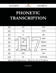 Use one of the quick links below to jump to the list of symbols for vowels, consonants, diphthongs. Phonetic Transcription 117 Success Secrets 117 Most Asked Questions On Phonetic Transcription What You Need To Know Ebook By Todd Griffin 9781488806490 Rakuten Kobo United States