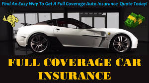 how to find full coverage car insurance for my dream car