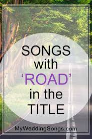 Songs For The Road Road Songs List Songs With Road In The Title My Wedding