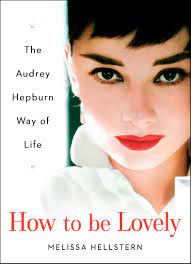 How to be Lovely: The Audrey Hepburn ...