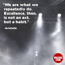 Aristotle Excellence Quote Interesting We Are What We Repeatedly Do Excellence Then Is Not An Act But A