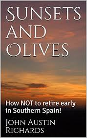Sunsets and Olives: How NOT to retire early in Southern Spain! eBook:  Austin Richards, John: Kindle Store - Amazon.com