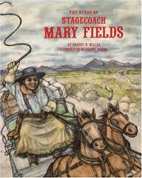 The Story of Stagecoach Mary Fields (Stories of the Forgotten West):  Miller, Robert H., Hanna, Cheryl: 9780382243943: Amazon.com: Books