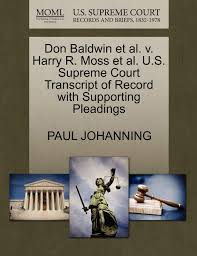 Buy Don Baldwin Et Al. V. Harry R. Moss Et Al. U.S. Supreme Court  Transcript of Record with Supporting Pleadings Book Online at Low Prices in  India | Don Baldwin Et Al.
