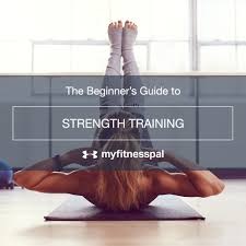 the beginner s guide to strength training myfitnesspal