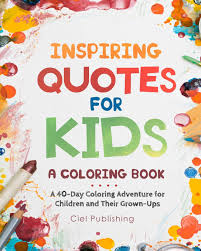 Inspiring Quotes For Kids A Coloring Book A 40 Day Coloring