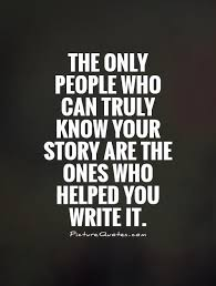 Story Quotes The Only People Who Can Truly Know Your Story Are The Ones Who 17