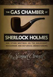 the gas chamber of sherlock holmes and other writings on the the gas chamber of sherlock holmes and other writings on the holocaust revisionism and historical understanding samuel crowell 9781616583477