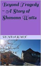 Beyond Tragedy ~ A Story of Shanann Watts by Vonda Knox