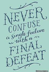 defeat quotes. defeat quote never confuse a single failure with quotes t