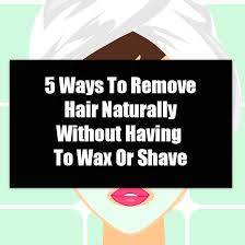 5 ways to remove hair naturally without