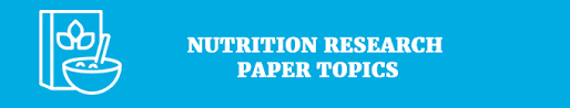hottest research paper topics matching your interests nutrition research paper topics