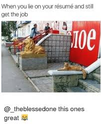 When You Lie On Your Résumé And Still Get The Job This Ones Great Unique When You Lie On Your Resume
